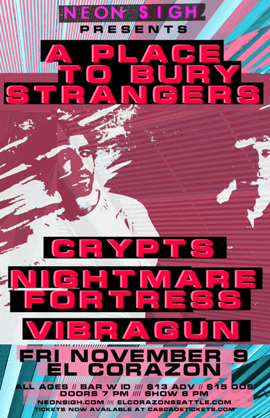 Neon Sigh presents A PLACE TO BURY STRANGERS / CRYPTS / NIGHTMARE FORTRESS / VIBRAGUN
