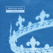 "DEAD LEAF ECHO ""KINGMAKER"" (2012 Custom Made Music)"