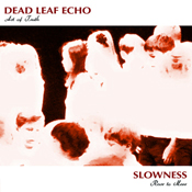 "SLOWNESS / DEAD LEAF ECHO split 7"", 2012"