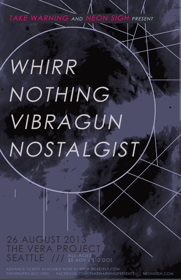 Take Warning + Neon Sigh present WHIRR / NOTHING / VIBRAGUN / NOSTALGIST : Seattle, 26 August 2013