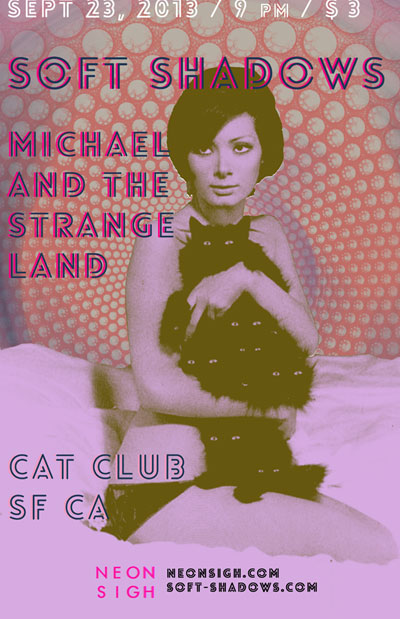 SOFT SHADOWS w/ MICHAEL AND THE STRANGE LAND, CAT CLUB SF. 23 SEPT 2013