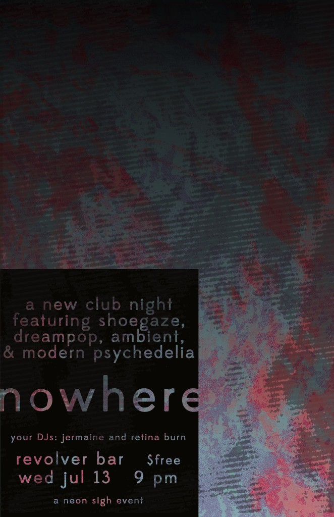 Nowhere: shoegaze, dreampop, modern psych, ambient - $FREE at Revolver Bar. A Neon Sigh event
